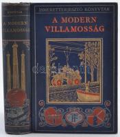 Ismeretterjesztő Könyvtár: Charles R. Gibson: A modern villamosság. Ford. Hajós Rezső. Bp., 1913, Franklin-Társulat. Fotókkal és rajzokkal illusztrálva, kiadói festett, aranyozott egészvászon kötésben (Első koptatólap sérült)