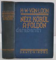 H. W. Van Loon: Nézz körül a földön. Bp., é.n., Dante kiadás. 445 p. Kiadói aranyozott vászonkötésben. A hátsó tábla kötése laza.