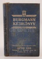 Burgmann Kézikönyv :Burgmann Feodor Asbest- és tömszelencetömítések gyárainak magyarországi üzemének évkönyve. Bp., 1934, Apor Leó (Tolnai ny.). 192 p. Kiadói kopottas vászonkötésben. Több lap foltos, egy pedig hiányos.
