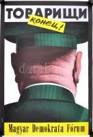 1990 Orosz István (1951- ): Tovariscsi konyec! MDF rendszerváltó plakát, 67,5×47 cm