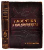 Vicente Blasco Ibánez: Argentina y sus grandezas. Madrid, 1910, La Editorial Espanola Americana. Kiadói aranyozott egészbőrkötésben. Széleinél kopottas, egyébként jó állapotú kötet. Érvénytelen könyvtári pecséttel. 32x24 cm.