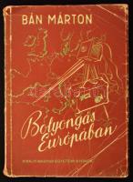 Bán Márton: Bolyongás Európában. Bp., 1944, Kir. Magy. Egyetemi Ny. 165 p. Kiadói, színes, illusztrált papírborítóban, gerincén kis sérüléssel.