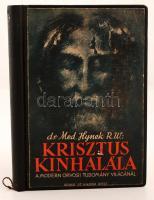 Dr. Hynek. Krisztus kínhalála - A modern orvosi tudomány világánál. Bp., 1937, Korda Rt. 117 p. + 7t. Korabeli egészvászon-kötésben,az eredeti borító felragasztva.