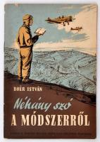 Boér István: Néhány szó a módszerről. Bp., 1953, Magyar Repülő Szövetség Politikai Osztálya. 63 p. Kiadói papírkötésben.
