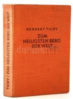 Tichy, Herbert: Zum heiligsten Berg der Welt - Auf Landstraßen und Pilgerpfaden in Afghanistan, Indien und Tibet. Wien, 1937 Seidel.