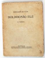 Szegedi István: Boldogság elé. Uj versek. Bp., 1921, Pfeifer F. biz. 64 p. Kiadói papírkötésben. Dedikált példány!