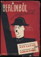 Kun Andor: Berlinből jelentik... Bevezetőt írta: Parragi György. Budapest, 1945, Keresztes Kiadás. Kiadói papírkötés, némileg szakadozott borítóval.