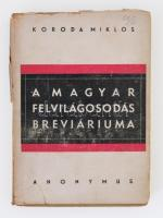 Koroda Miklós (1909-1978): A magyar felvilágosodás breviáriuma. Budapest, é.n. (1944), Anonymus, 189 p. Kiadói papírkötés, kiadói szakadozott papírborítóban. Első kiadás. A szerző dedikációjával.