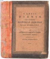 Cassii Dionis Cocceiani Historiae Romanae quae supersunt. 1. köt. Lipcse, 1829, Karl Tauchnitz. Kopott későbbi kartonált papírkötésben, néhol kicsit foltos lapokkal, egyébként jó állapotban.
