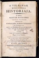 Gvadányi József: A világnak közönséges históriája. 1. köt. Pozsony, 1796, Wéber Simon. Megviselt kartonált papírkötésben, egyébként jó állapotban.