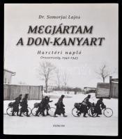 Dr. Somorjai Lajos: Megjártam a Don-kanyart. Harctéri napló Oroszország, 1942-1943. Bp., 2002, Rubicon-Ház Bt. Kiadói papírkötés. Újszerű állapotban.