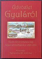 Üdvözlet Gyuláról. Gyula város története régi képes levelezőlapokon 1899-1960. Typografika Kft. 2006.112 p.