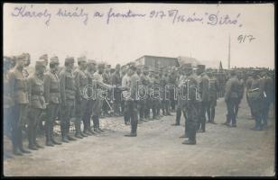 1917 Ditró, IV. Károly király a fronton. Feliratozott fotólap / King Charles on the battlefield. 9x14 cm