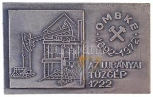 1972. OMBKE - Az Ujbányai Tűzgép 1722 egyoldalas fém plakett (80x50mm) T:2