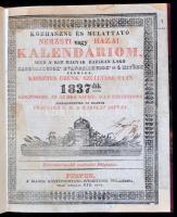 Közhasznú és mulattató nemzeti vagy hazai Kalendáriom, Mind a két magyar hazában lako katholikusok, evangelikusok és ó hitűek számára Krisztus urunk születése után 1837-dik közönséges, azaz 365 napból álló esztendőre. Szerkesztették és kiadták Trattner és Károlyi. Pest, 1837. Trattner-Károlyi. Üres lapokon néhány kézírásos bejegyzéssel, modern egészvászon kötésben, jó állapotban