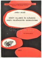 Király Dezső: Közúti villamos és elővárosi vasúti felsővezeték szereléstana. Bp., 1977, k.n. Kiadói papírkötésben. Készült 250 példányszámban.