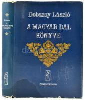 Dobszay László: A magyar dal könyve. Bp.,1984,Zeneműkiadó. Kiadói egészvászon-kötés, kiadói szakadt papír védőborítóban.