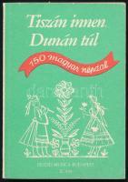 Tiszán innen, Dunán túl. 150 magyar népdal. Szerk.: Borsy István, Rossa Ernő. Bp., 1953, Editio Musica. 160 p. Kiadói papírkötés.