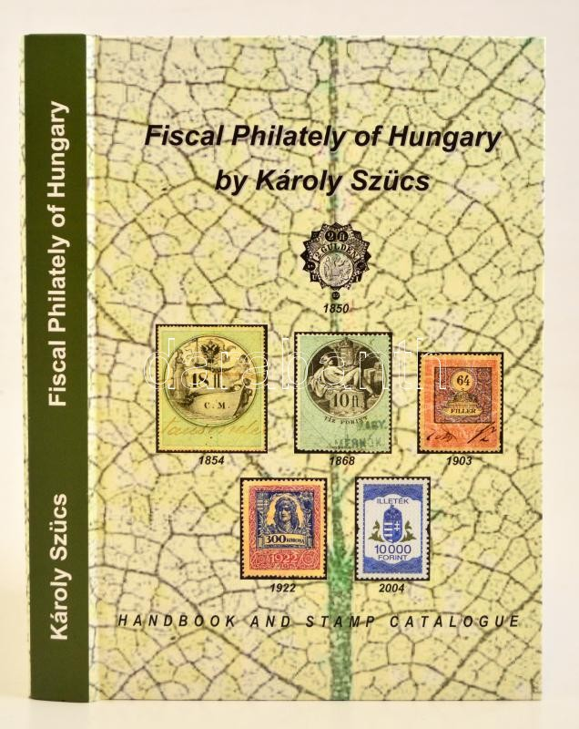 Fiscal Philately of Hungary by Károly Szücs, 2018, Szücs Károly: Magyarország pénzügyi illetékbélyegei, 2018., angol nyelvűkiadás, Steuerphilatelie von Ungarn, Károly Szücs, 2018