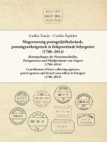 Tamas Gudlin, Arpadne Csatlos: Cancellations of letter-collecting agencies, postal agencies and branch post offices in Hungary (1788-2014) Tamas Gudlin, Arpadne Csatlos: Abstempelungen der Postsammelstellen, Postagenturen und Filialpostämter in Ungarn (1788-2014) Gudlin Tamás - Csatlós Árpádné:Magyarország  postaügynökségeinek, postagyűjtőhelyinek és fiókpostáinak bélyegzései (1788-2014) Megjelenés 2017. 11. 20.